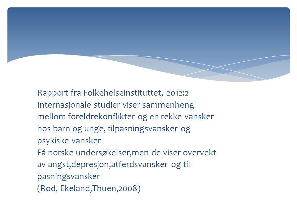 Rapport fra Folkehelseinstituttet, 2012:2 Internasjonale studier viser sammenheng mellom foreldrekonflikter og en rekke vansker hos barn og unge, tilp