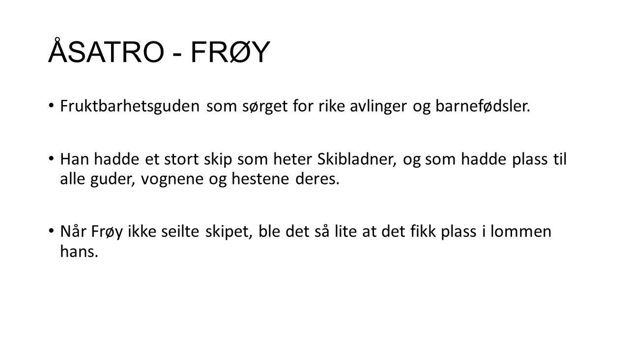 ÅSATRO - FRØYA Kjærlighetsguden og tvillingsøsteren til Frøy.