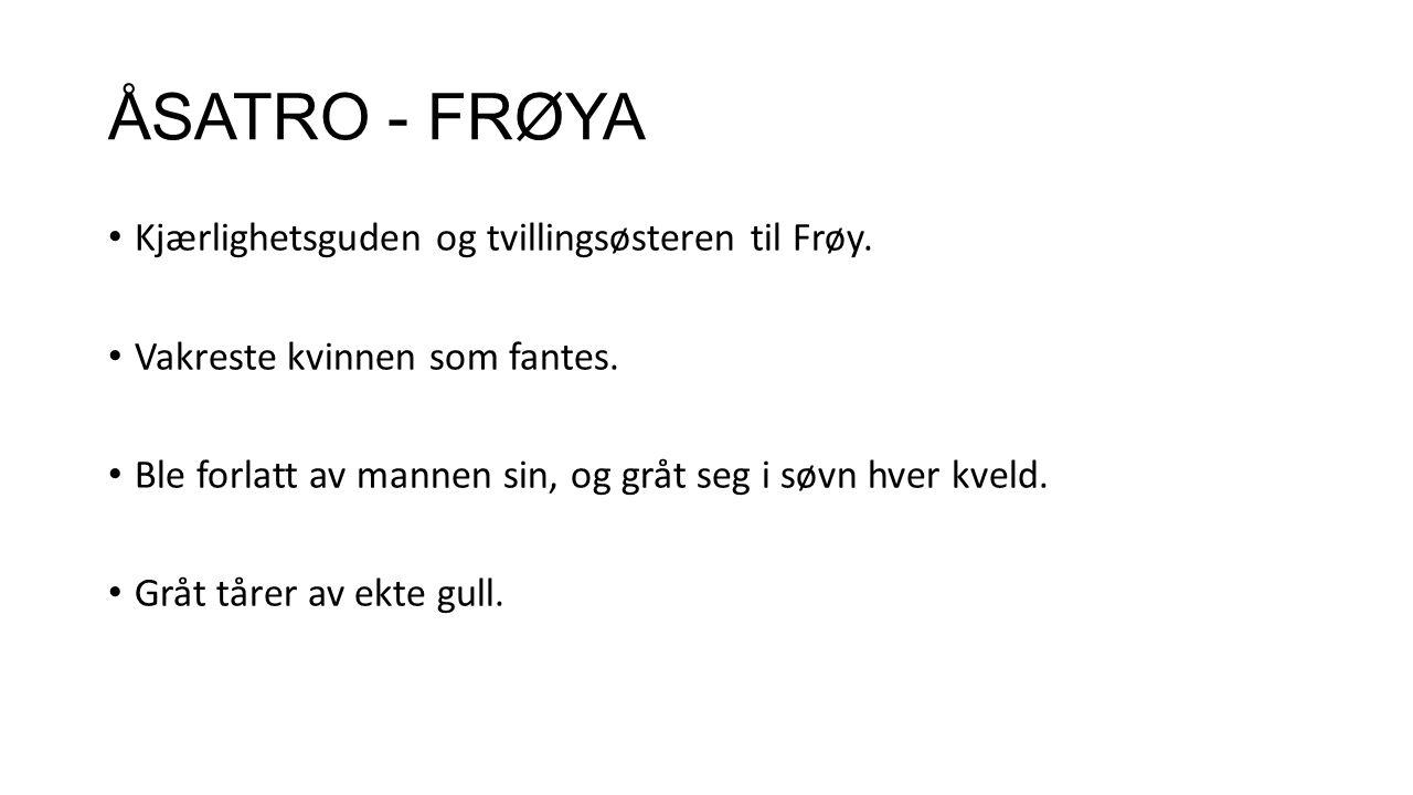 ÅSATRO - FRØYA Kjærlighetsguden og tvillingsøsteren til Frøy. Vakreste kvinnen som fantes. Ble forlatt av mannen sin, og gråt seg i søvn hver kveld. G