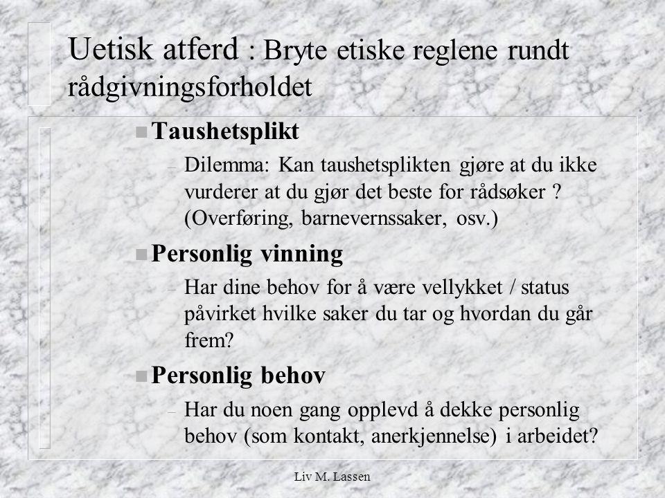 Liv M. Lassen Uetisk atferd : Bryte etiske reglene rundt rådgivningsforholdet n Taushetsplikt – Dilemma: Kan taushetsplikten gjøre at du ikke vurderer
