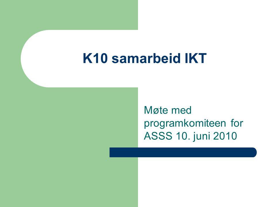 K10 samarbeid IKT Møte med programkomiteen for ASSS 10. juni 2010