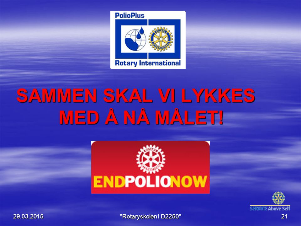 29.03.2015 Rotaryskolen i D2250 21 SAMMEN SKAL VI LYKKES MED Å NÅ MÅLET!