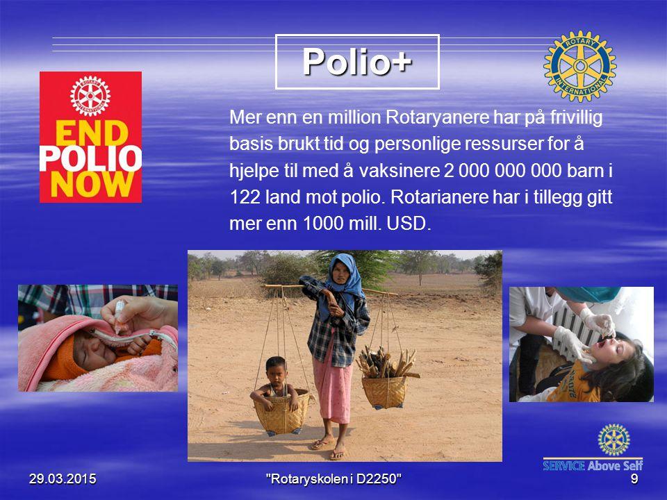 PolioPlus & End Polio Now 29.03.2015 Rotaryskolen i D2250 10 Siden Rotary startet sin kamp mot polio i 1985 er 99% av denne forkrøplende – og dødelige – sykdommen utryddet.
