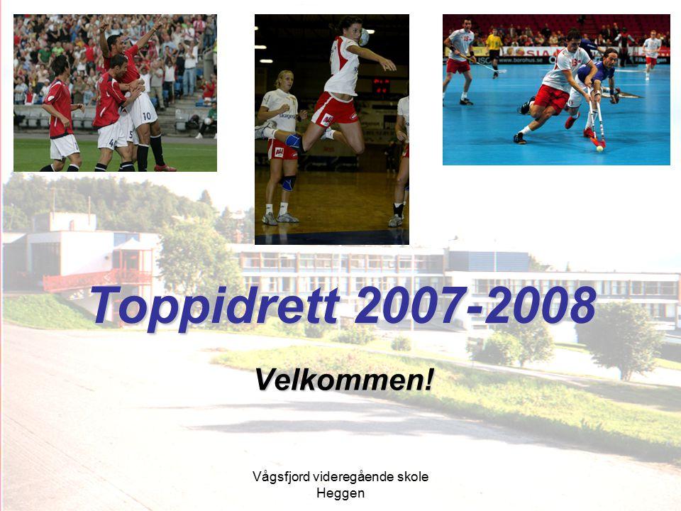 Vågsfjord videregående skole Heggen Toppidrett 2007-2008 Velkommen!