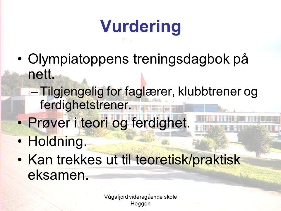 Vågsfjord videregående skole Heggen Vurdering Olympiatoppens treningsdagbok på nett. –Tilgjengelig for faglærer, klubbtrener og ferdighetstrener. Prøv
