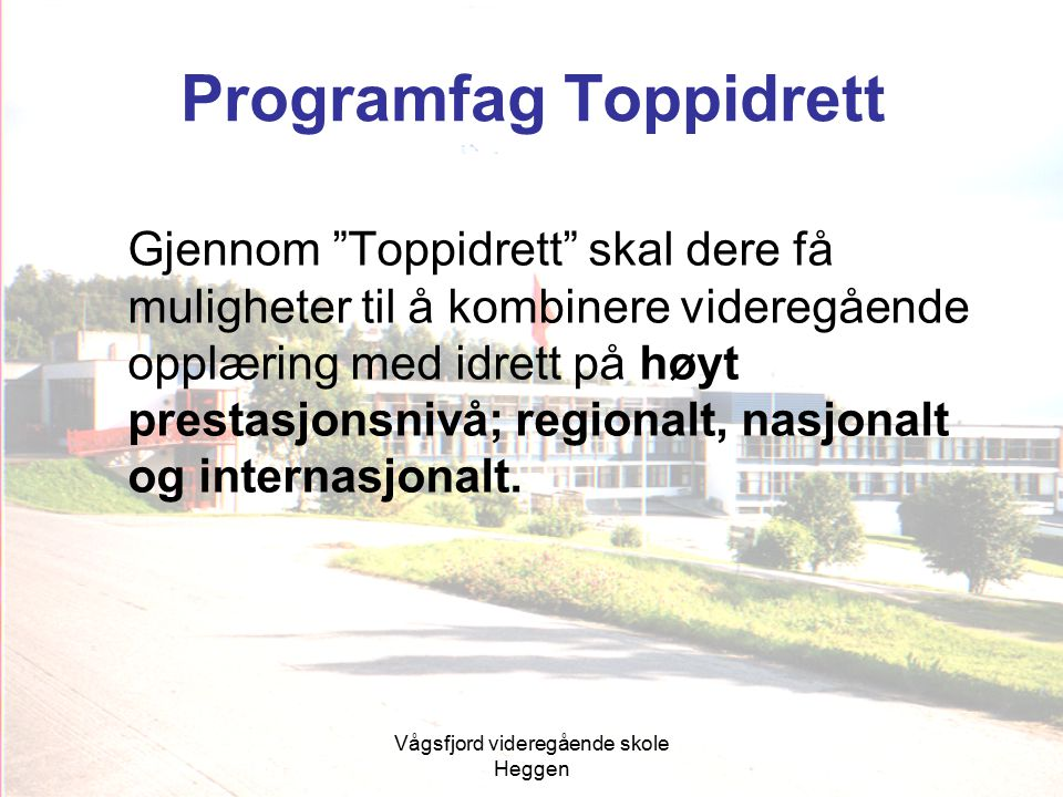 """Programfag Toppidrett Gjennom """"Toppidrett"""" skal dere få muligheter til å kombinere videregående opplæring med idrett på høyt prestasjonsnivå; regional"""