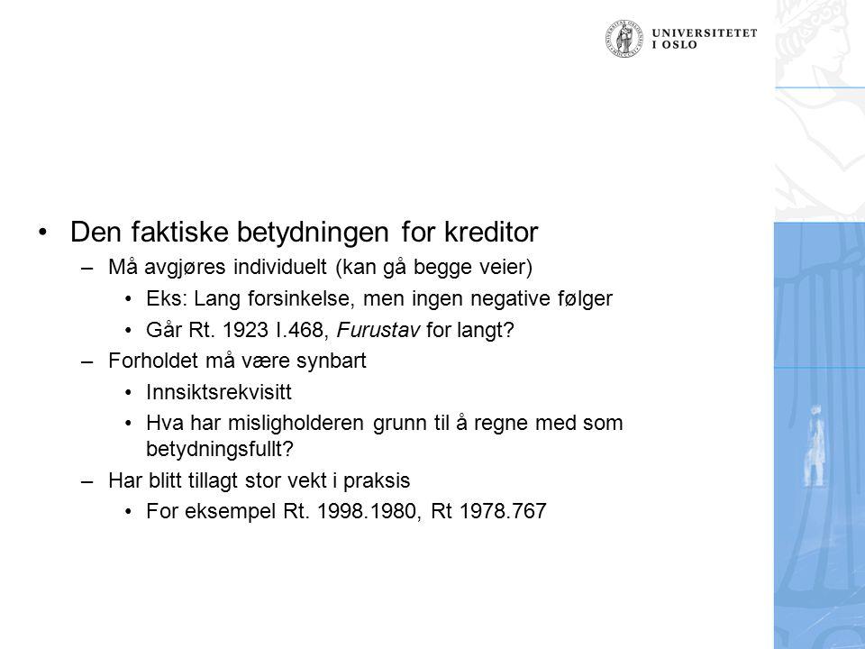 Den faktiske betydningen for kreditor –Må avgjøres individuelt (kan gå begge veier) Eks: Lang forsinkelse, men ingen negative følger Går Rt.