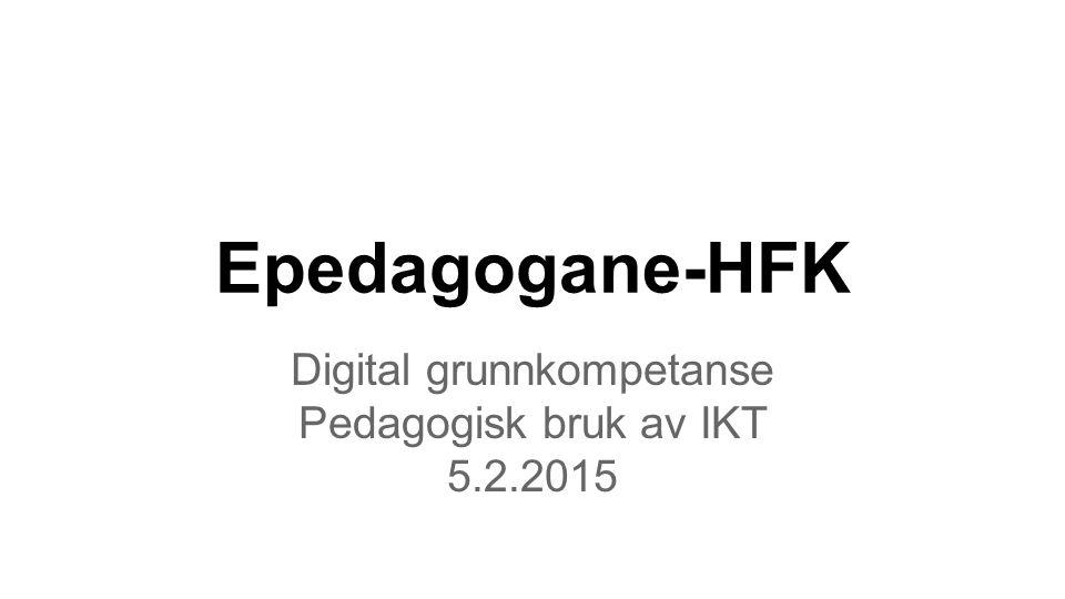 Epedagogane-HFK Digital grunnkompetanse Pedagogisk bruk av IKT 5.2.2015
