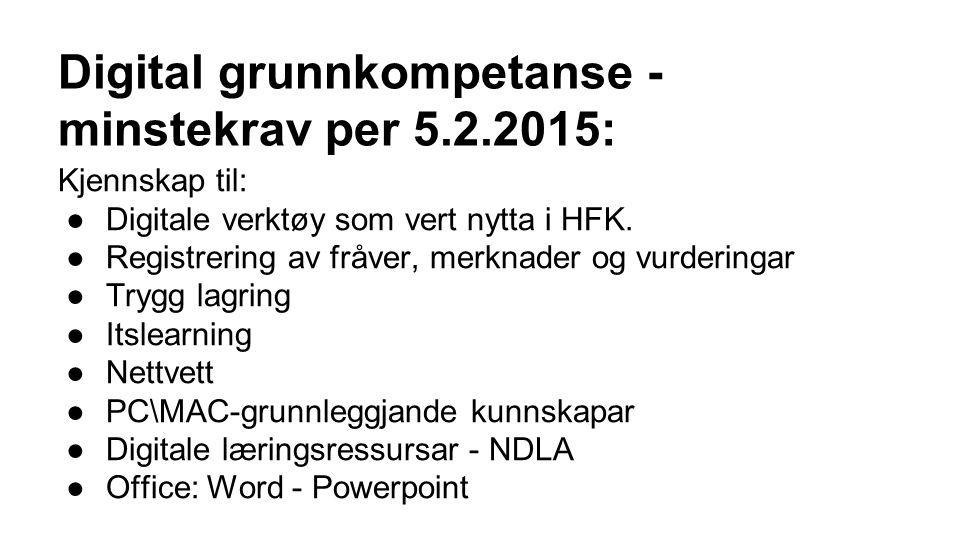 Digital grunnkompetanse - minstekrav per 5.2.2015: Kjennskap til: ●Digitale verktøy som vert nytta i HFK. ●Registrering av fråver, merknader og vurder