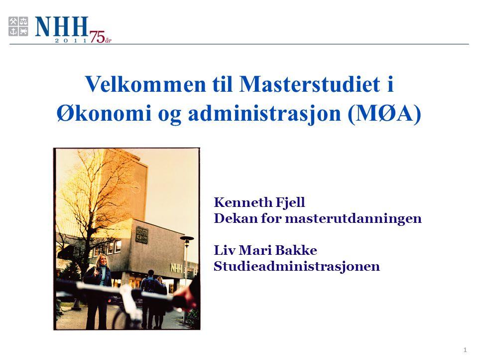 Velkommen til Masterstudiet i Økonomi og administrasjon (MØA) 1 Kenneth Fjell Dekan for masterutdanningen Liv Mari Bakke Studieadministrasjonen