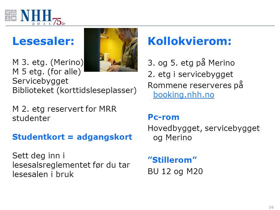 M 3. etg. (Merino) M 5 etg. (for alle) Servicebygget Biblioteket (korttidsleseplasser) M 2. etg reservert for MRR studenter Studentkort = adgangskort