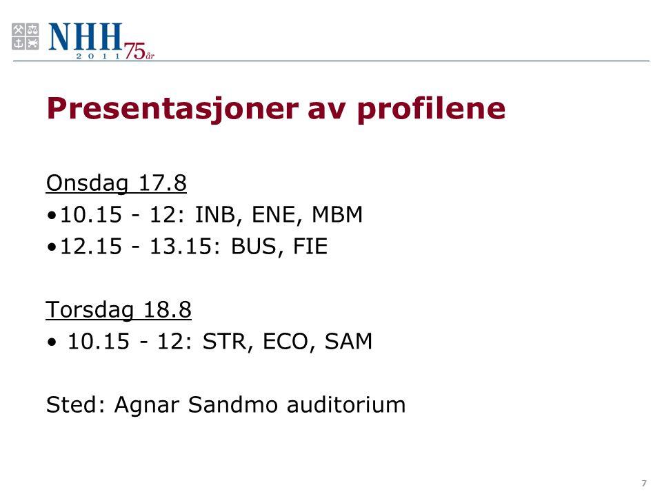 Presentasjoner av profilene Onsdag 17.8 10.15 - 12: INB, ENE, MBM 12.15 - 13.15: BUS, FIE Torsdag 18.8 10.15 - 12: STR, ECO, SAM Sted: Agnar Sandmo au