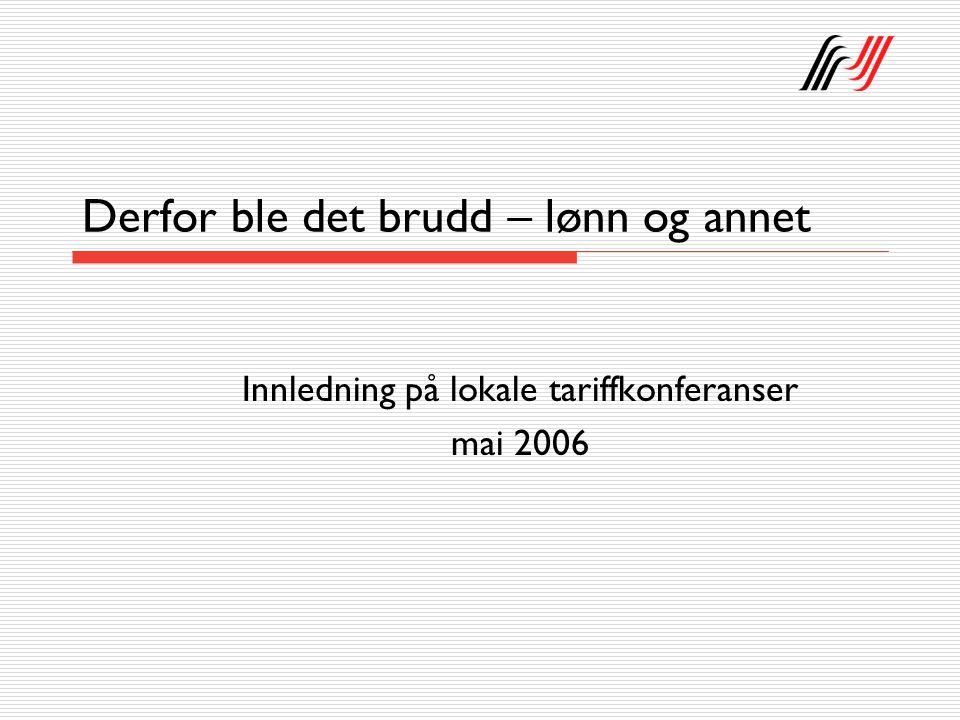 Derfor ble det brudd – lønn og annet Innledning på lokale tariffkonferanser mai 2006