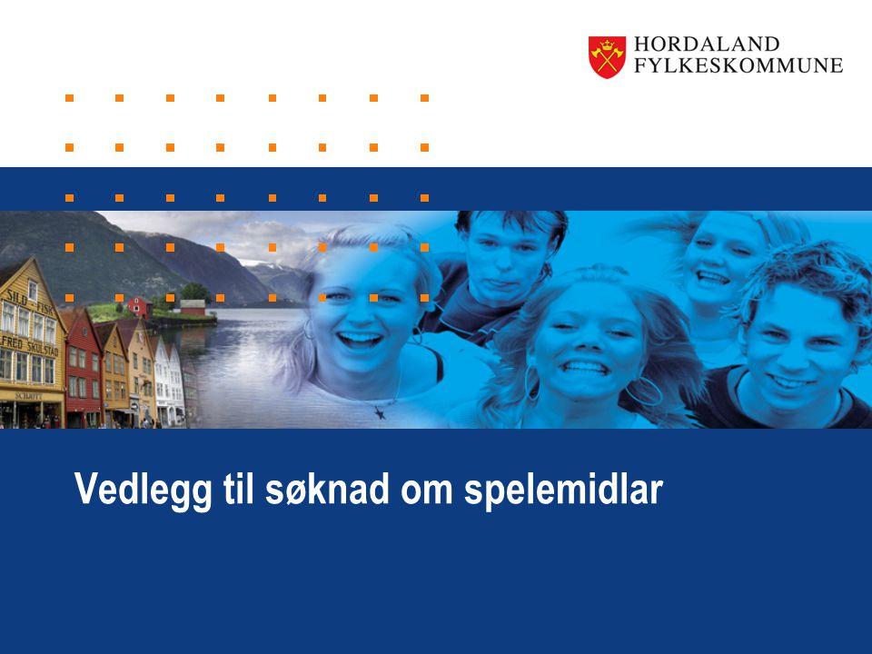 www.hordaland.no Vedlegg til søknad om spelemidlar