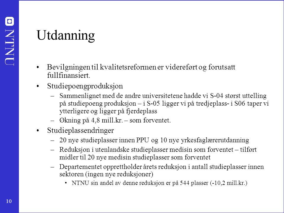 10 Utdanning Bevilgningen til kvalitetsreformen er videreført og forutsatt fullfinansiert.