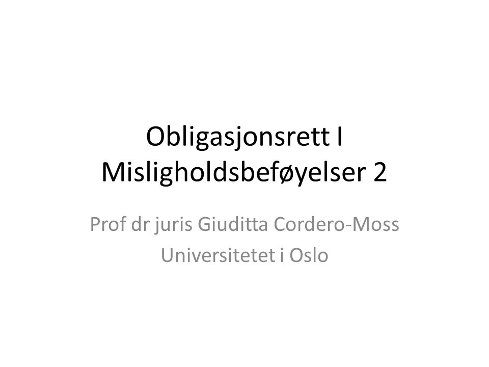 Obligasjonsrett I Misligholdsbeføyelser 2 Prof dr juris Giuditta Cordero-Moss Universitetet i Oslo