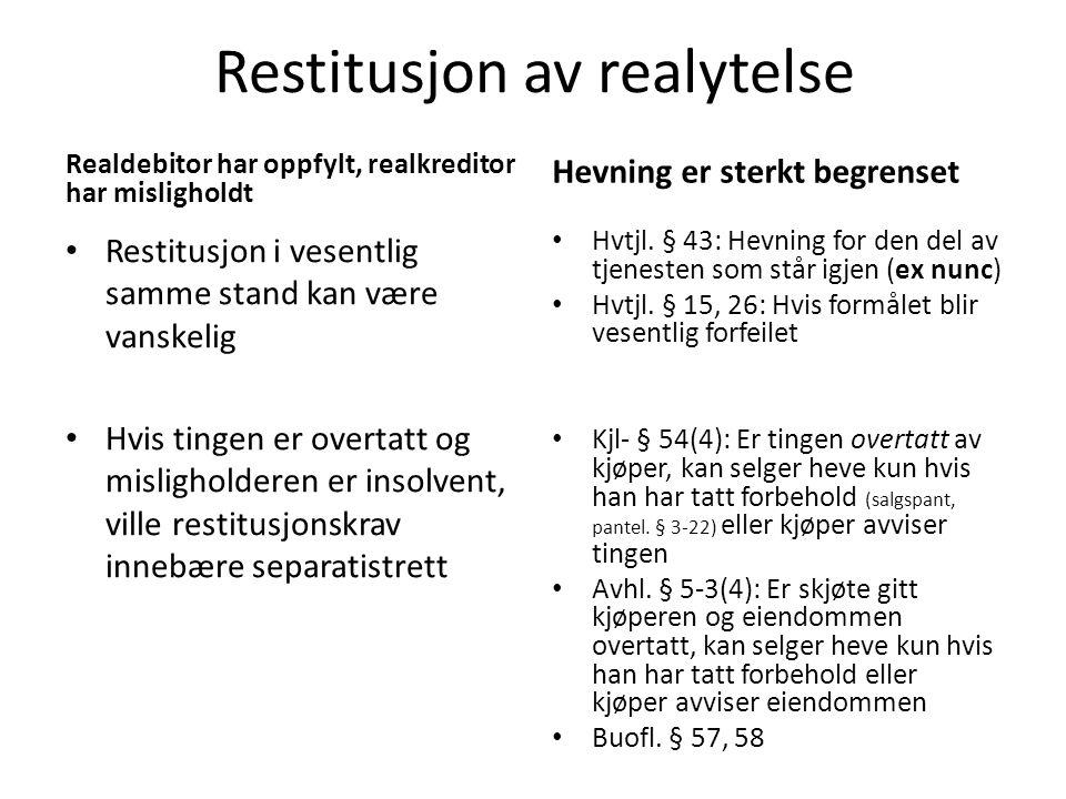 Restitusjon av realytelse Realdebitor har oppfylt, realkreditor har misligholdt Restitusjon i vesentlig samme stand kan være vanskelig Hvis tingen er