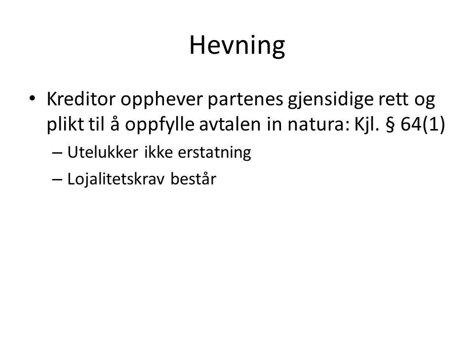 Hevningserklæring - innhold Må signalisere at kreditor betrakter kontrakten som bortfalt Ikke adgang til å skifte hevningsgrunnlag – Rt.