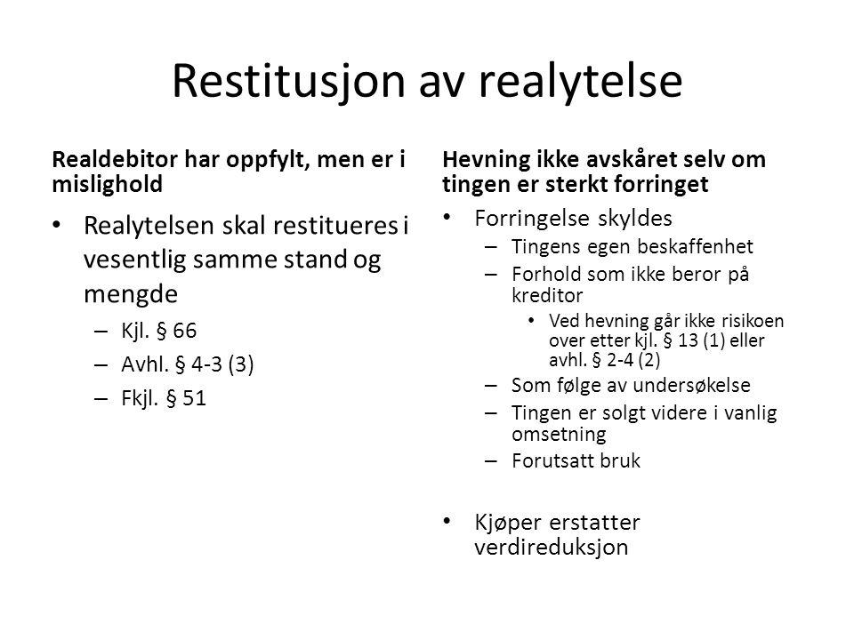 Restitusjon av realytelse Realdebitor har oppfylt, men er i mislighold Realytelsen skal restitueres i vesentlig samme stand og mengde – Kjl. § 66 – Av