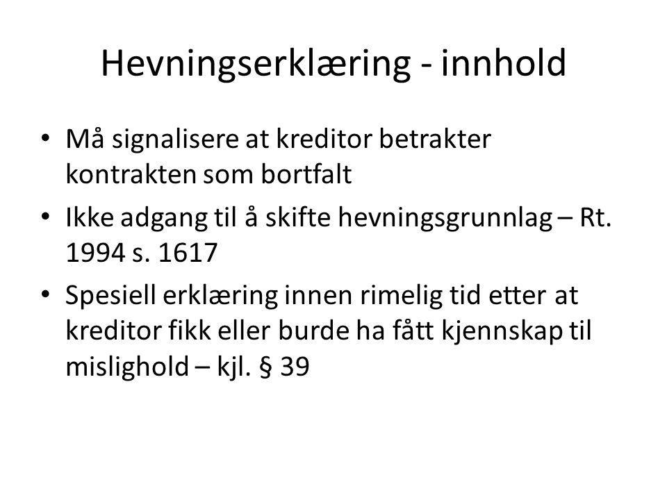 Hevningserklæring - innhold Må signalisere at kreditor betrakter kontrakten som bortfalt Ikke adgang til å skifte hevningsgrunnlag – Rt. 1994 s. 1617