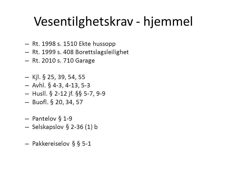 Vesentilghetskrav - hjemmel – Rt. 1998 s. 1510 Ekte hussopp – Rt. 1999 s. 408 Borettslagsleilighet – Rt. 2010 s. 710 Garage – Kjl. § 25, 39, 54, 55 –