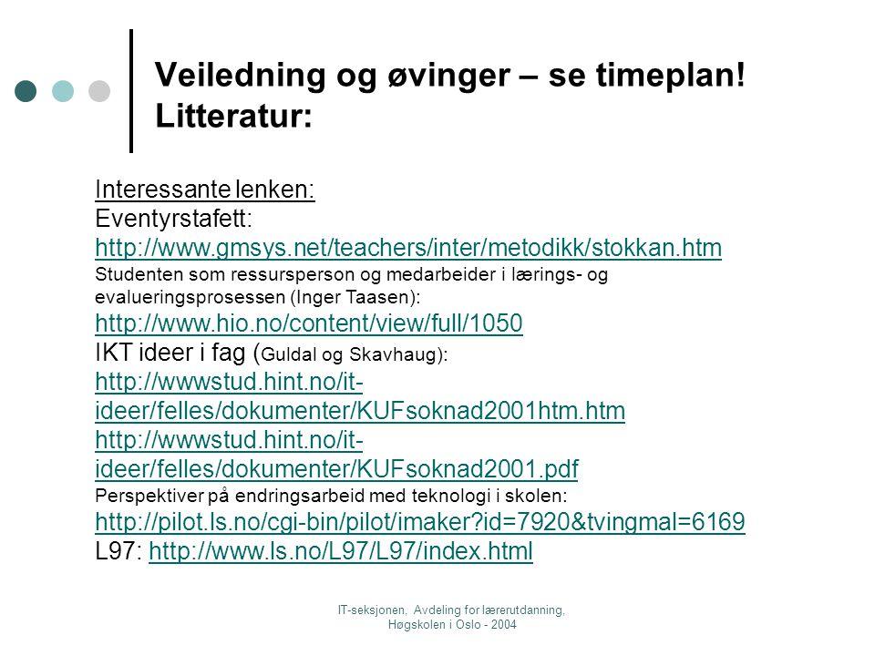 IT-seksjonen, Avdeling for lærerutdanning, Høgskolen i Oslo - 2004 Veiledning og øvinger – se timeplan.