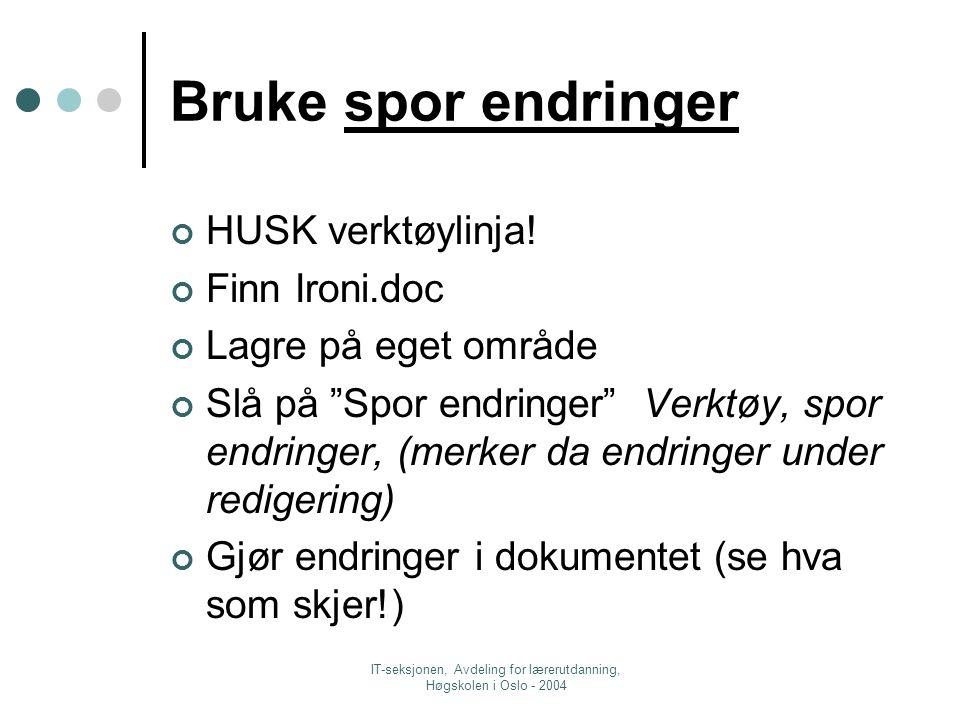 IT-seksjonen, Avdeling for lærerutdanning, Høgskolen i Oslo - 2004 Bruke spor endringer HUSK verktøylinja.
