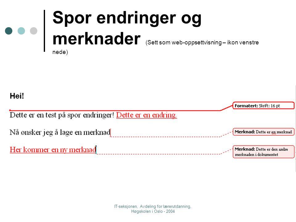 IT-seksjonen, Avdeling for lærerutdanning, Høgskolen i Oslo - 2004 Spor endringer og merknader (Sett som web-oppsettvisning – ikon venstre nede)