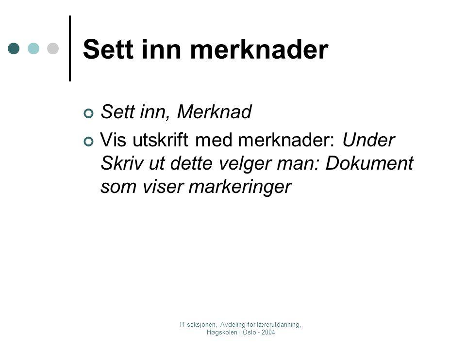 IT-seksjonen, Avdeling for lærerutdanning, Høgskolen i Oslo - 2004 Sett inn merknader Sett inn, Merknad Vis utskrift med merknader: Under Skriv ut dette velger man: Dokument som viser markeringer