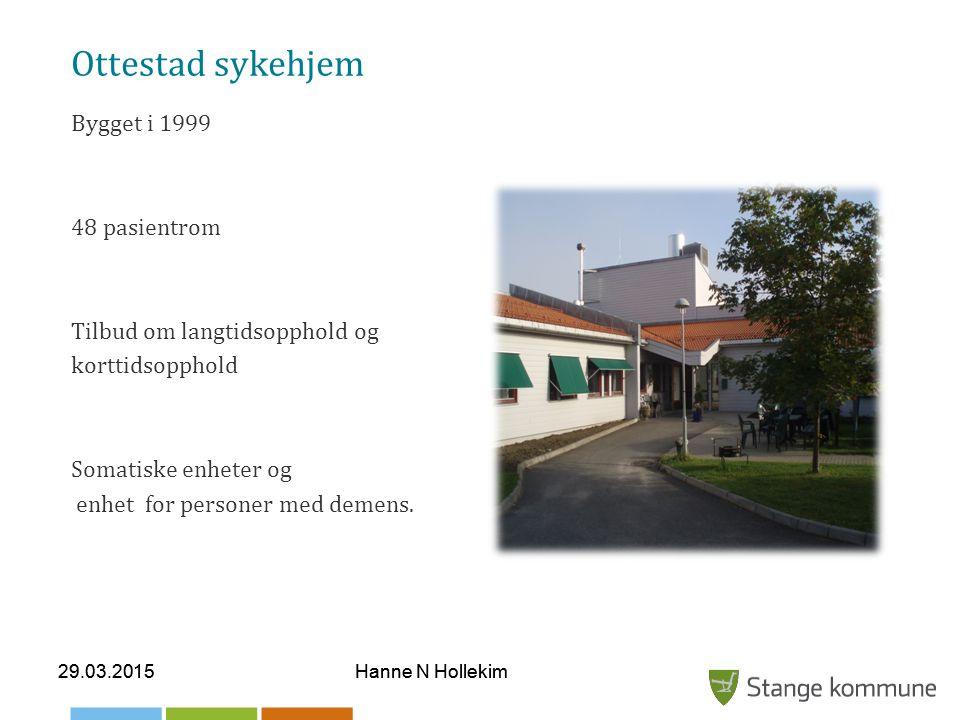 29.03.2015Hanne N Hollekim Ottestad sykehjem Bygget i 1999 48 pasientrom Tilbud om langtidsopphold og korttidsopphold Somatiske enheter og enhet for personer med demens.