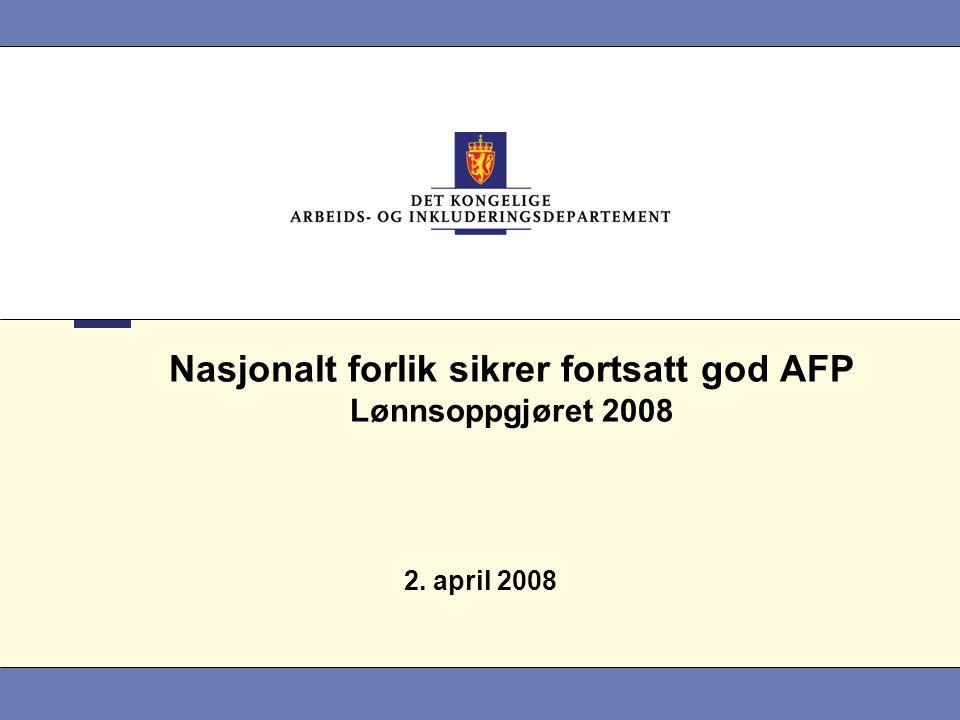Nasjonalt forlik sikrer fortsatt god AFP Lønnsoppgjøret 2008 2. april 2008