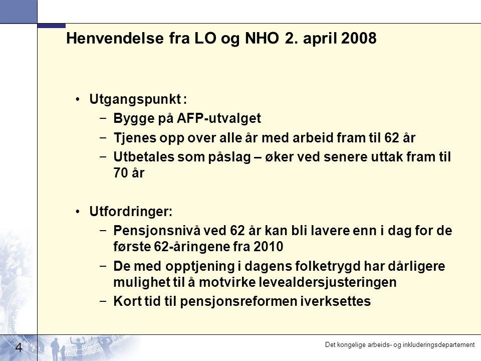 4 Det kongelige arbeids- og inkluderingsdepartement Henvendelse fra LO og NHO 2. april 2008 Utgangspunkt : – Bygge på AFP-utvalget – Tjenes opp over a