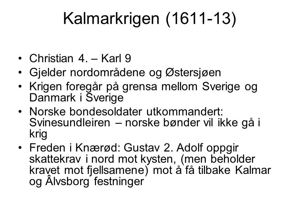 Kalmarkrigen (1611-13) Christian 4. – Karl 9 Gjelder nordområdene og Østersjøen Krigen foregår på grensa mellom Sverige og Danmark i Sverige Norske bo