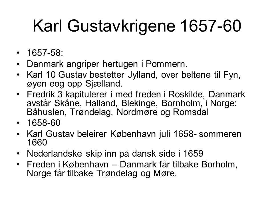 Karl Gustavkrigene 1657-60 1657-58: Danmark angriper hertugen i Pommern. Karl 10 Gustav bestetter Jylland, over beltene til Fyn, øyen eog opp Sjælland