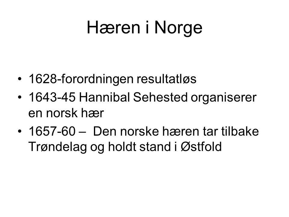 Hæren i Norge 1628-forordningen resultatløs 1643-45 Hannibal Sehested organiserer en norsk hær 1657-60 – Den norske hæren tar tilbake Trøndelag og hol