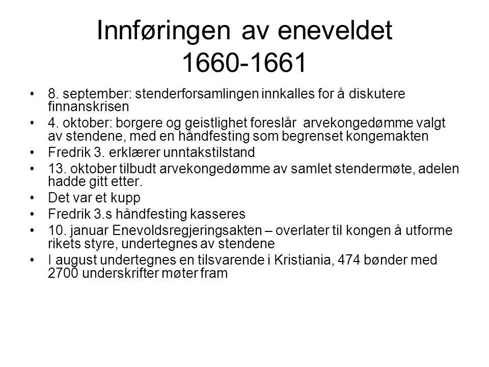 Innføringen av eneveldet 1660-1661 8. september: stenderforsamlingen innkalles for å diskutere finnanskrisen 4. oktober: borgere og geistlighet foresl