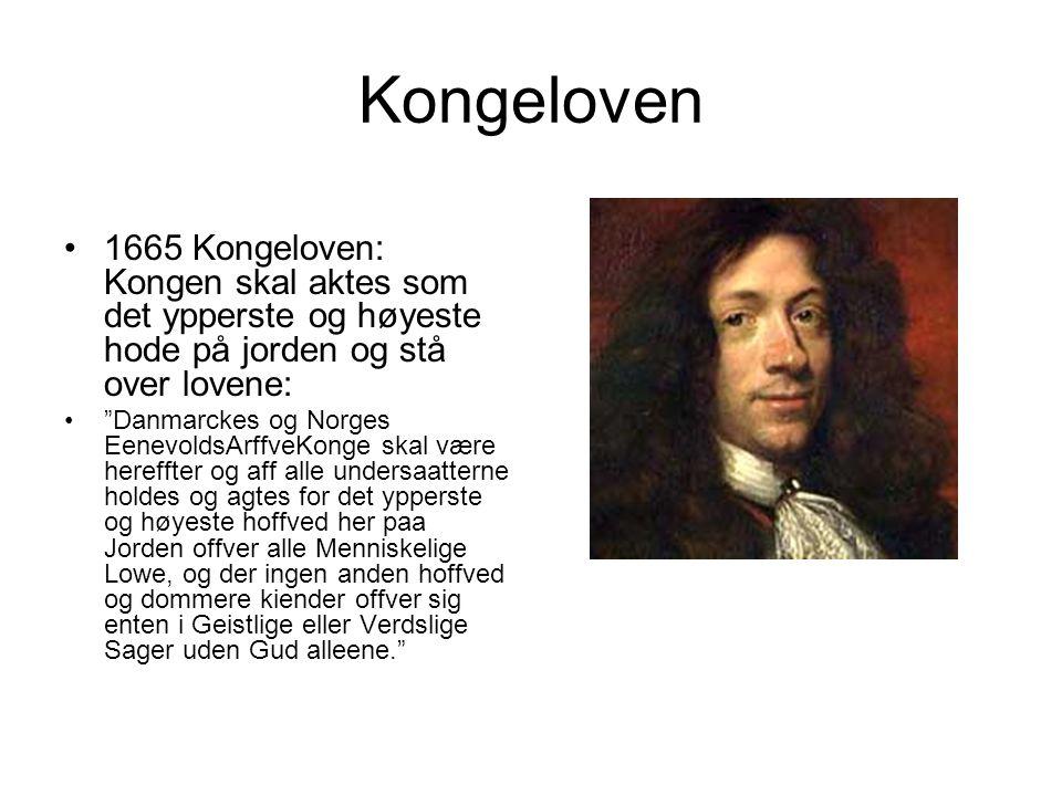 """Kongeloven 1665 Kongeloven: Kongen skal aktes som det ypperste og høyeste hode på jorden og stå over lovene: """"Danmarckes og Norges EenevoldsArffveKong"""