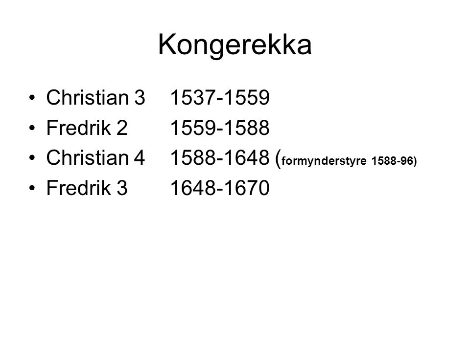 Kongerekka Christian 3 1537-1559 Fredrik 21559-1588 Christian 41588-1648 ( formynderstyre 1588-96) Fredrik 31648-1670