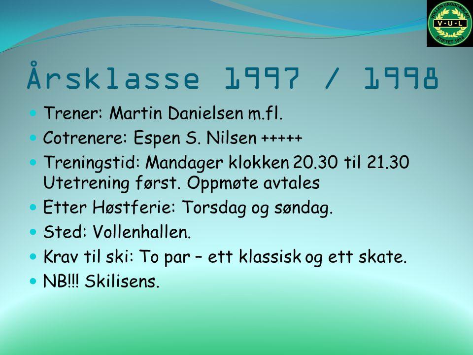 Årsklasse 1997 / 1998 Trener: Martin Danielsen m.fl. Cotrenere: Espen S. Nilsen +++++ Treningstid: Mandager klokken 20.30 til 21.30 Utetrening først.