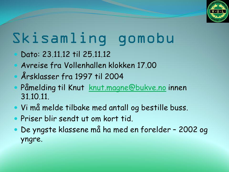 Skisamling gomobu Dato: 23.11.12 til 25.11.12 Avreise fra Vollenhallen klokken 17.00 Årsklasser fra 1997 til 2004 Påmelding til Knut knut.magne@bukve.