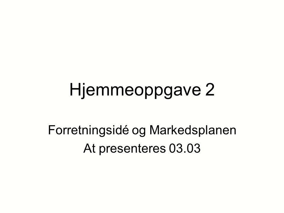 Hjemmeoppgave 2 Forretningsidé og Markedsplanen At presenteres 03.03