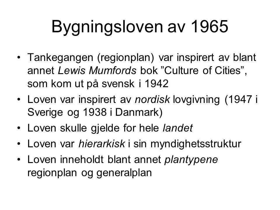 Bygningsloven av 1965 Tankegangen (regionplan) var inspirert av blant annet Lewis Mumfords bok Culture of Cities , som kom ut på svensk i 1942 Loven var inspirert av nordisk lovgivning (1947 i Sverige og 1938 i Danmark) Loven skulle gjelde for hele landet Loven var hierarkisk i sin myndighetsstruktur Loven inneholdt blant annet plantypene regionplan og generalplan