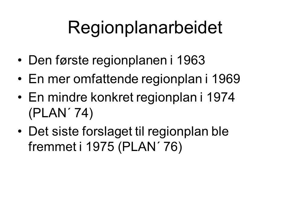 Regionplanarbeidet Den første regionplanen i 1963 En mer omfattende regionplan i 1969 En mindre konkret regionplan i 1974 (PLAN´ 74) Det siste forslaget til regionplan ble fremmet i 1975 (PLAN´ 76)