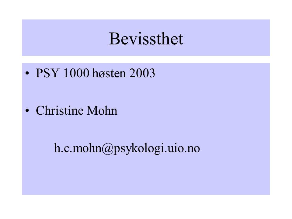 Bevissthet PSY 1000 høsten 2003 Christine Mohn h.c.mohn@psykologi.uio.no