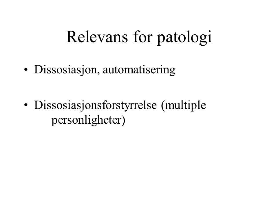 Relevans for patologi Dissosiasjon, automatisering Dissosiasjonsforstyrrelse (multiple personligheter)