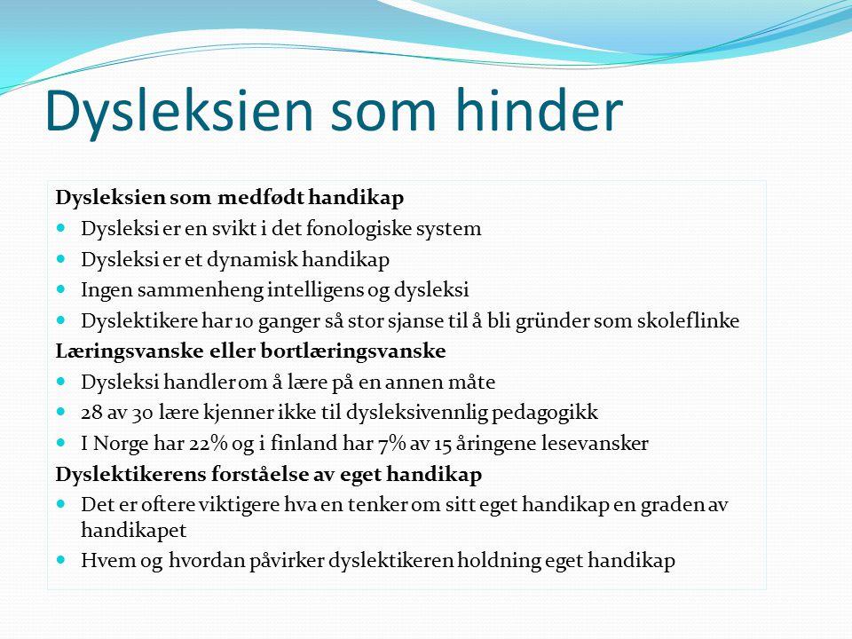Dysleksien som hinder Dysleksien som medfødt handikap Dysleksi er en svikt i det fonologiske system Dysleksi er et dynamisk handikap Ingen sammenheng
