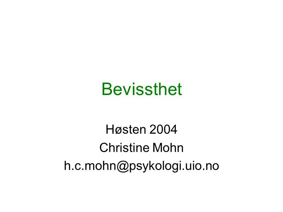 Bevissthet Høsten 2004 Christine Mohn h.c.mohn@psykologi.uio.no