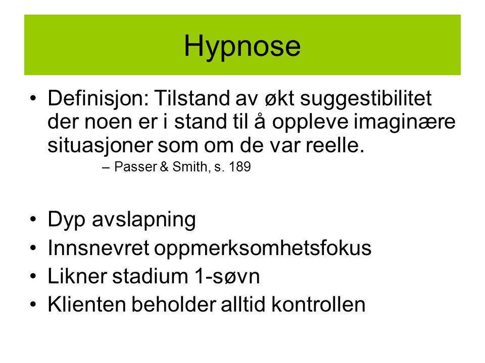 Hypnose Definisjon: Tilstand av økt suggestibilitet der noen er i stand til å oppleve imaginære situasjoner som om de var reelle. –Passer & Smith, s.
