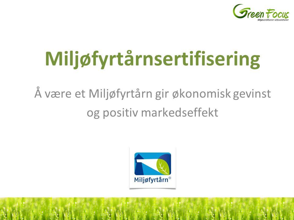 Miljøfyrtårnsertifisering Å være et Miljøfyrtårn gir økonomisk gevinst og positiv markedseffekt