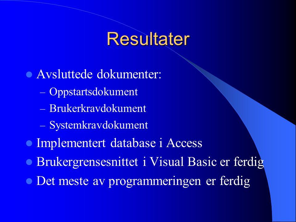 Resultater Avsluttede dokumenter: – Oppstartsdokument – Brukerkravdokument – Systemkravdokument Implementert database i Access Brukergrensesnittet i V